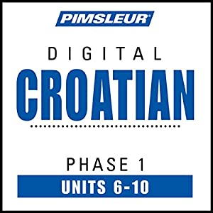 Croatian Phase 1, Unit 06-10 Hörbuch