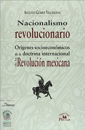 Nacionalismo revolucionario. Origenes socioeconomicos de la doctrina internacional de la Revolucion mexicana (Conocer Para Decidir) (Spanish Edition) ...