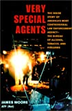 Very Special Agents: The Inside Story of America's Most Controversial Law Enforcement Agency--The Bureau of Alcohol, Tobacco, and Firearms