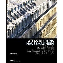 Atlas du Paris haussmannien: La ville en héritage du Second Empire à nos jours