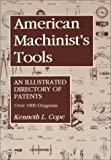 American Machinist's Tools: An Illustrated Directory of Patents
