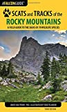 img - for Scats and Tracks of the Rocky Mountains: A Field Guide to the Signs of 70 Wildlife Species (Scats and Tracks Series) book / textbook / text book