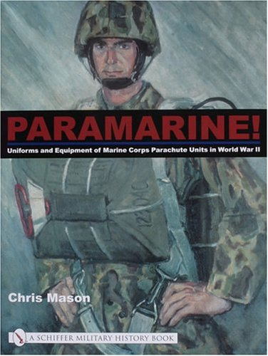 Paramarine!: Uniforms and Equipment of Marine Corps Parachute Units in World War II (Schiffer Military History Book)