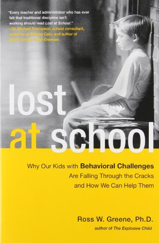 By Ross W. Greene Ph.D. Lost at School: Why Our Kids with Behavioral Challenges are Falling Through the Cracks and How We Ca [Paperback]