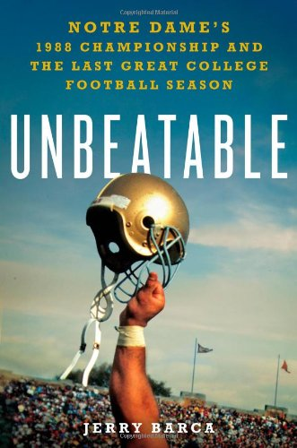 Unbeatable: Notre Dame's 1988 Championship and the Last Great College Football Season (Series College Football)