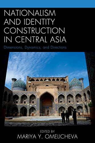 Download Nationalism and Identity Construction in Central Asia: Dimensions, Dynamics, and Directions Pdf