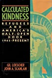 Calculated Kindness: Refugees and America's Half Open Door, 1945 to the Present