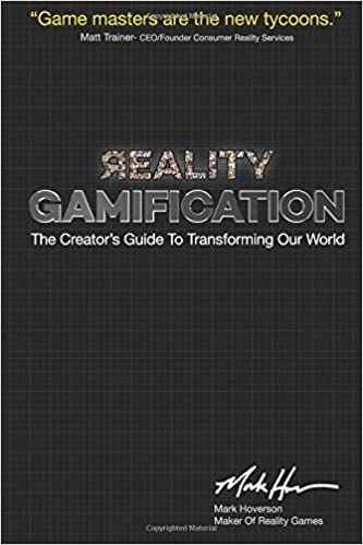 Reality Gamification: The Creator's Guide To Transforming Our World