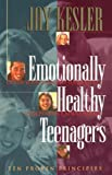 Emotionally Healthy Teenagers, Jay Kesler, 0849940699