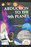 Abduction to the 9th Planet: A true report by the Author who was PHYSICALLY ABDUCTED to another planet