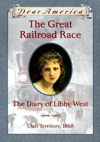 - The Great Railroad Race: The Diary of Libby West, Utah Territory 1868 (Dear America Series)