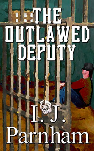 The Outlawed Deputy (Cassidy Yates Book 1) by [Parnham, I. J.]