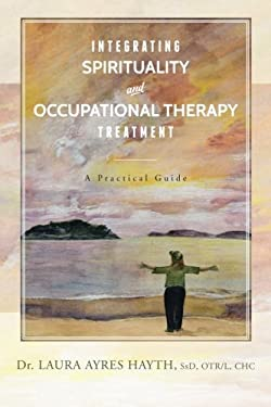 Integrating Spirituality and Occupational Therapy Treatment: A Practical Guide