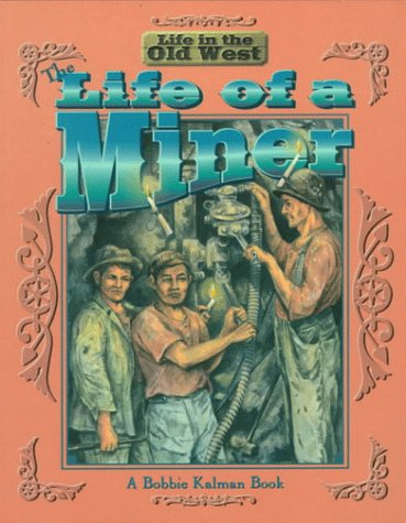 The Life Of A Miner Life In The Old West Bobbie Kalman Kate