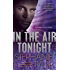 In the Air Tonight: A Shadow Force Novel (A Shadow Force Novella Book 3)
