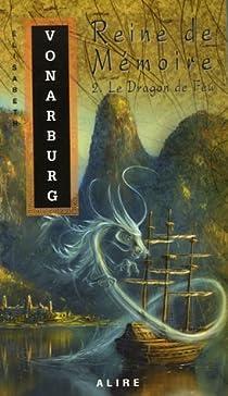 Reine de Mémoire, Tome 2 : Le Dragon de Feu par Vonarburg