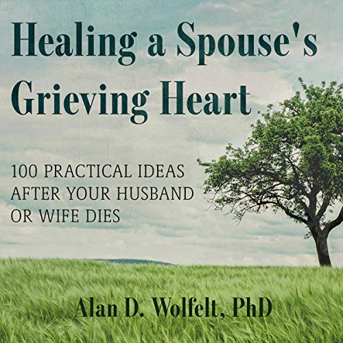 Pdf Self-Help Healing a Spouse's Grieving Heart: 100 Practical Ideas After Your Husband or Wife Dies