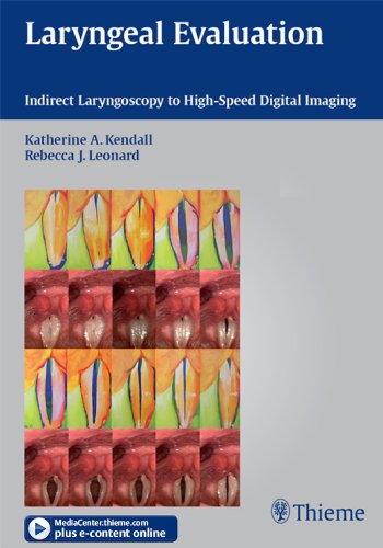 Laryngeal Evaluation Indirect Laryngoscopy to High-Speed Digital Imaging (1st 2010) [Kendall & Leonard]
