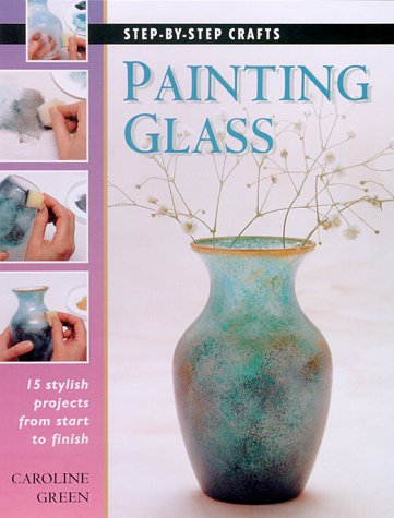 Painting Glass: 15 stylish projects from start to finish (Step-by-Step Crafts) ebook