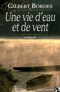 Une vie d'eau et de vent : roman, Bordes, Gilbert