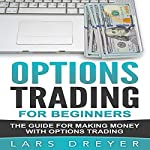 Options Trading for Beginners: The Guide for Making Money with Options Trading | Lars Dreyer