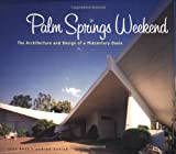 Palm Springs Weekend: The Architecture and Design of a Mid-century Oasis