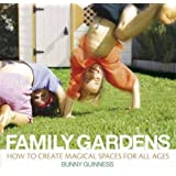 Family Gardens: How to Create Magical Spaces for All Ages