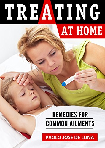 Treating at Home: Remedies for Common Ailments by [de Luna, Paolo Jose, Content Arcade Publishing]