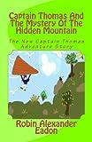 Captain Thomas and the Mystery of the Hidden Mountain, Robin Alexander Eadon, 1492368709