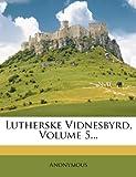Lutherske Vidnesbyrd, Volume 5..., Anonymous, 1272625966