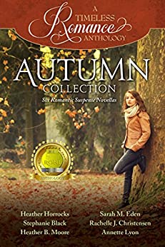 Autumn Collection (A Timeless Romance Anthology Book 4) by [Horrocks, Heather, Black, Stephanie, Moore, Heather B., Eden, Sarah M., Christensen, Rachelle J., Lyon, Annette]