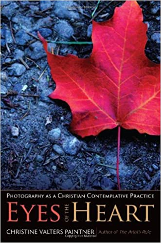 Eyes of the Heart: Photography as a Christian Contemplative