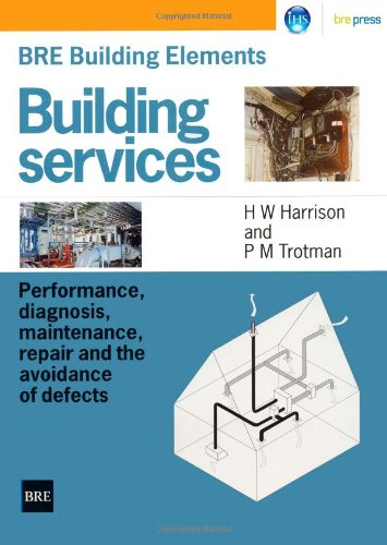 BRE Building Elements: Building Services: Performance, Diagnosis, Maintenance, Repair and the Avoidance of Defects (BR 4