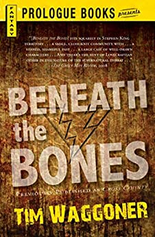 Beneath the Bones (Prologue Fantasy) by [Waggoner, Tim]