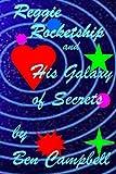 Reggie Rocketship and His Galaxy of Secrets, Ben Campbell, 147828773X