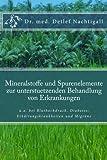 Mineralstoffe und Spurenelemente zur unterstuetzenden Behandlung von Erkrankungen: Ein Mangel an Mineralstoffen und Spurenelementen kann den Verlauf und Migräne wesentlich beeinflussen