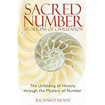 Sacred Number and the Origins of Civilization: The Unfolding of History through the Mystery of Number