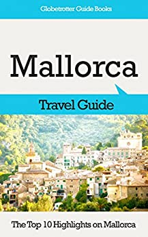 Mallorca Travel Guide: The Top 10 Highlights in Mallorca (Globetrotter Guide Books) by [Cook, Marc]