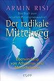 Der radikale Mittelweg: Überwindung von Atheismus und Monotheismus - Das Buch zum aktuellen Paradigmenwechsel