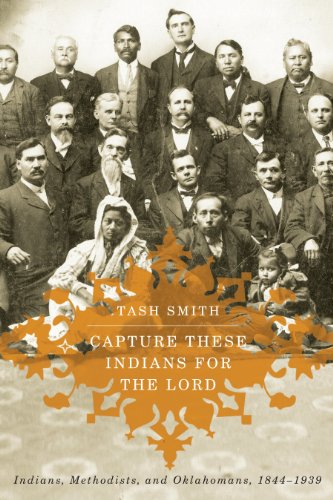 Capture These Indians for the Lord: Indians, Methodists, and Oklahomans, 1844-1939