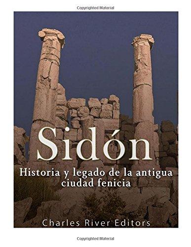 Sidon: Historia y legado de la Antigua ciudad fenicia (Spanish Edition) [Charles River Editors] (Tapa Blanda)