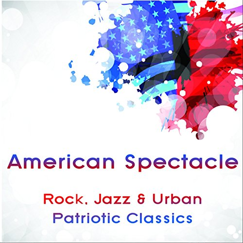 American Spectacle: Rock, Jazz & Urban Patriotic Classics - Spectacles Classic