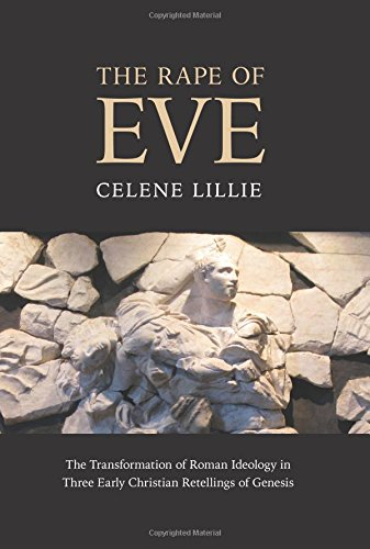 Download The Rape of Eve: The Transformation of Roman Ideology in Three Early Christian Retellings of Genesis pdf epub