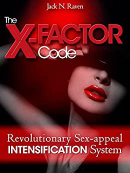 The X-Factor Code: revolutionary SEX APPEAL INTENSIFICATION system by [Raven, Jack N.]