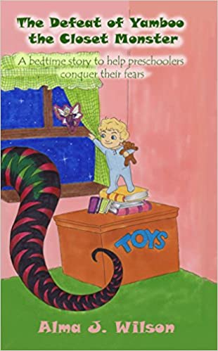 The Defeat of Yamboo, the Closet Monster by Alma J. Wilson. A Bedtime Story to Help Preschoolers Conquer Their Fears