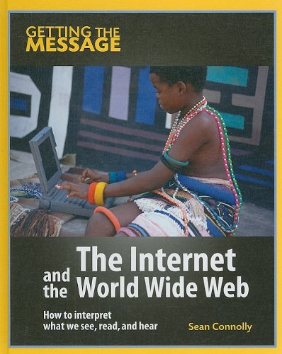 The Internet and the World Wide Web (Getting the Message)