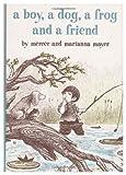 A Boy, a Dog, a Frog, and a Friend, Mercer Mayer and Marianna Mayer, 080370755X