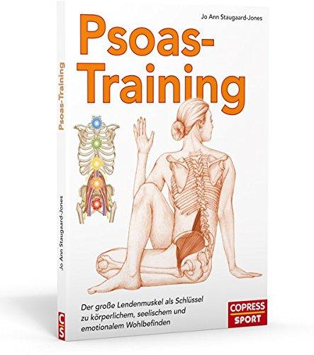 Psoas-Training: Der große Lendenmuskel als Schlüssel zu körperlichem, seelischem und emotionalem Wohlbefinden
