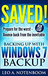 Saved! – Backing Up with Windows 7 Backup: Prepare for the worst - Bounce back from the inevitable