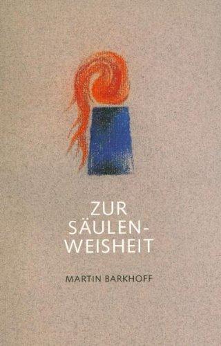 Zur Säulenweisheit: Das Inititalmotiv der westlichen Esoterik. Rudolf Steiners Arbeit mit den zwei Säulen. Beispiele schöpferischer Anwendung der Säulenweisheit